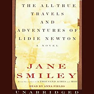 The All-True Travels and Adventures of Lidie Newton | [Jane Smiley]