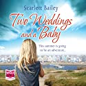 Two Weddings and a Baby Hörbuch von Scarlett Bailey Gesprochen von: Alex Tregear