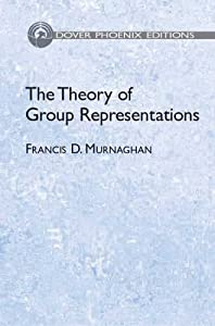 The Theory of Group Representations (Phoenix Edition) Francis D. Murnaghan