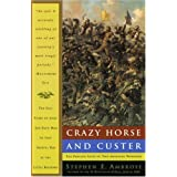Crazy Horse and Custer: The Parallel Lives of Two American Warriors ~ Stephen E. Ambrose