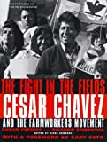 Fight In The Fields: Cesar Chavez and the Farmworkers Movement