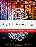 Digital Archaeology: The Art and Science of Digital Forensics Front Cover