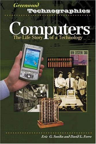Computers: The Life Story of a Technology (Greenwood Technographies)