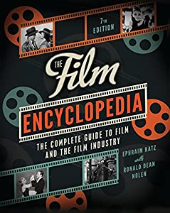 The Film Encyclopedia 7e: The Complete Guide to Film and the Film Industry