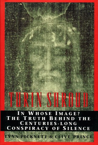 Turin Shroud: In Whose Image? the Truth Behind the Centuries-Long Conspiracy of Silence, Picknett,Lynn/Prince,Clive