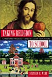 Taking Religion to School: Christian Theology and Secular Education (1587430029) by Stephen H. Webb