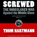 Screwed: The Undeclared War Against the Middle Class - and What We Can Do About It (       UNABRIDGED) by Thom Hartmann Narrated by Anthony Heald