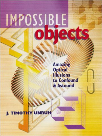 Impossible Objects: Amazing Optical Illusions to Confound and Astound