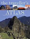 The Traveller's Atlas: A global guide to the places you must see in your lifetime: A Global Guide to the World's Most Spectacular Destinations