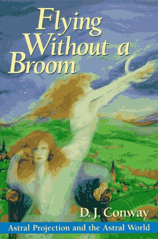 Flying Without a Broom: Astral Projection and the Astral World, D.J. Conway