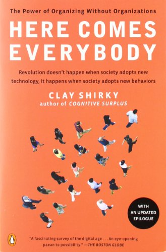 Here Comes Everybody: The Power of Organizing Without...