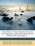 Income In The United States: Its Amount And Distribution, 1909-1919, Volume 1...