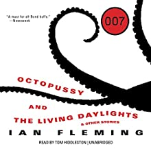 Octopussy and The Living Daylights, and Other Stories: James Bond, Book 14 (       UNABRIDGED) by Ian Fleming Narrated by Tom Hiddleston, Lucy Fleming