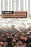 img - for A Guide to Appraisal Valuation Modeling book / textbook / text book