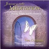 Journey Into Meditation: Guided Meditations for Healing, Insight & Manifestation ~ Lisa Guyman