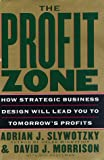 The Profit Zone: How Strategic Business Design Will Lead You to Tomorrow's Profits (0812929004) by Adrian J. Slywotzky