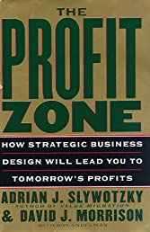 The Profit Zone: How Strategic Business Design Will Lead You to Tomorrow's Profits