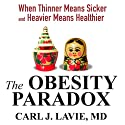 The Obesity Paradox: When Thinner Means Sicker and Heavier Means Healthier (       UNABRIDGED) by Carl J. Lavie MD Narrated by Sean Pratt