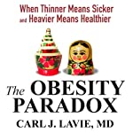 The Obesity Paradox: When Thinner Means Sicker and Heavier Means Healthier | Carl J. Lavie MD