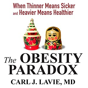 The Obesity Paradox: When Thinner Means Sicker and Heavier Means Healthier | [Carl J. Lavie MD]