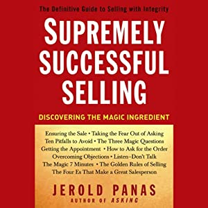 Supremely Successful Selling: Discovering the Magic Ingredient | [Jerold Panas]