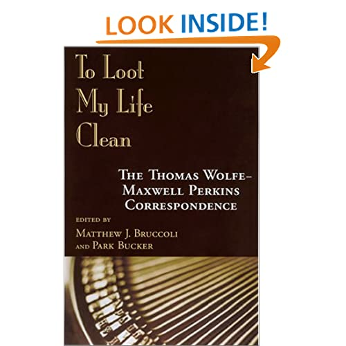 To Loot My Life Clean : The ThomasWolfe-Maxwell Perkins Correspondence
