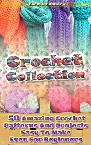 Crochet Collection 50 Amazing Crochet Patterns And Projects Easy To