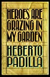 Heroes Are Grazing In my Garden (0374527407) by Padilla, Heberto