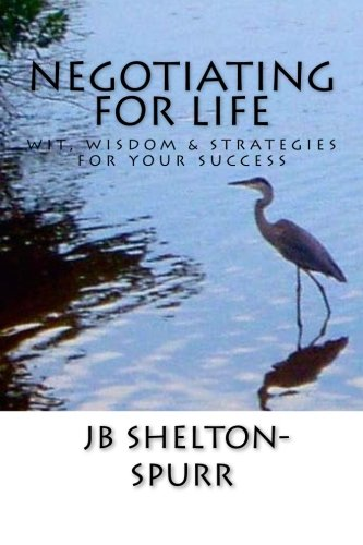 Negotiating for Life: Wit, Wisdom & Strategies for Your Success
