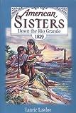 Down the Rio Grande, 1829 (American Sisters)