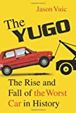 img - for The Yugo: The Rise and Fall of the Worst Car in History book / textbook / text book