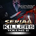 Serial Killers, Volume 2: True Crime Stories of Murder, Homicide, Horror, and Evil Audiobook by Kathleen Rivers Narrated by Elizabeth Tebb