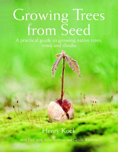 Growing Trees from Seed: A Practical Guide to Growing Trees, Vines and Shrubs
