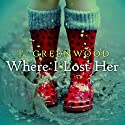 Where I Lost Her Audiobook by T. Greenwood Narrated by Christina Delaine