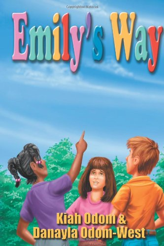 Emily's Way: Kiah D. Odom, Danayla K. Odom-West: 9781475059212: Amazon.com: Books