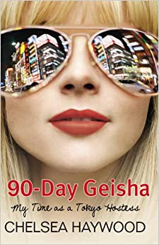 90-day Geisha: My Time as a Tokyo Hostess: Chelsea Haywood