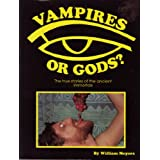 Vampires of Gods? The True Stories of the Ancient Immortals