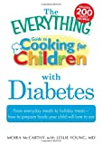 The Everything Guide to Cooking for Children with Diabetes: From everyday meals to holiday treats; how to prepare foods your child will love to eat (Everything (Parenting))