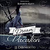 Dream Vacation: Dream Series, Book 8 | J.J. DiBenedetto