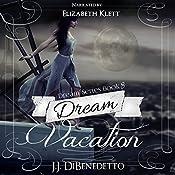 Dream Vacation: Dream Series, Book 8 | J.J. DiBenedetto