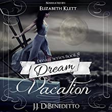 Dream Vacation: Dream Series, Book 8 (       UNABRIDGED) by J.J. DiBenedetto Narrated by Elizabeth Klett