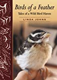 Birds of a Feather: Tales of a Wild Bird Haven (0864924305) by Johns, Linda