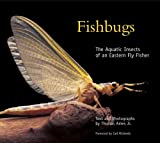 Fishbugs : the aquatic insects of an eastern flyfisher