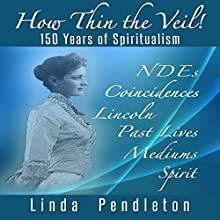 How Thin the Veil!: 150 Years of Spiritualism | Livre audio Auteur(s) : Linda Pendleton Narrateur(s) : Tim Danko