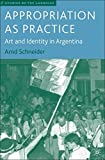 img - for Appropriation as Practice: Art and Identity in Argentina (Studies of the Americas) by Arnd Schneider (2006-07-01) book / textbook / text book