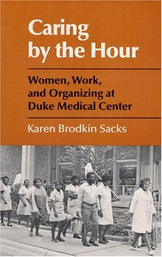 Caring by the Hour: Women, Work, and Organizing at Duke Medical Center
