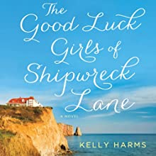The Good Luck Girls of Shipwreck Lane (       UNABRIDGED) by Kelly Harms Narrated by Reay Kaplan, Suehyla El-Attar