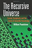 The Recursive Universe: Cosmic Complexity and the Limits of Scientific Knowledge (Dover Books on Science) (048649098X) by Poundstone, WIlliam