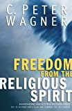 Freedom from the Religious Spirit: Understanding How Deceptive Religious Forces Try To Destroy God's Plan and Purpose for His Church