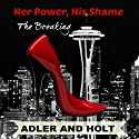 Her Power, His Shame: The Breaking (       UNABRIDGED) by Adler, Holt Narrated by Jaicie Kirkpatrick